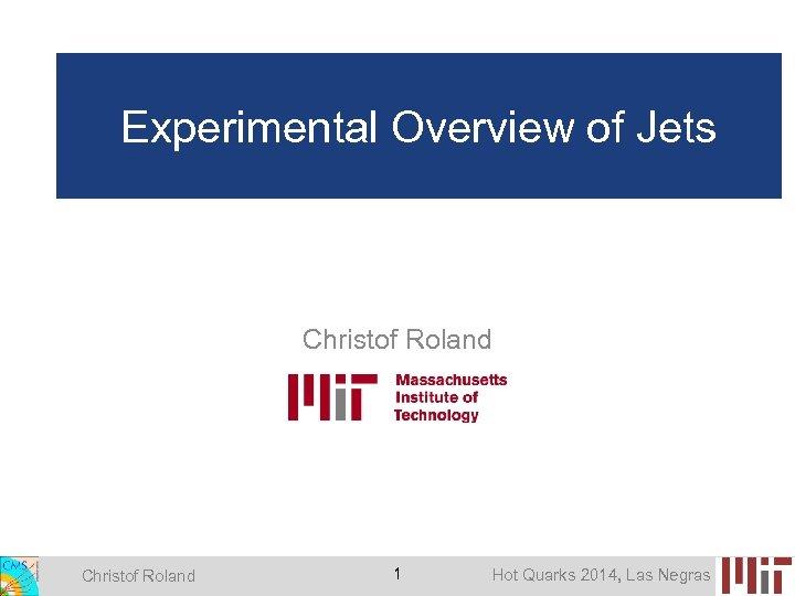 Experimental Overview of Jets Christof Roland 1 Hot Quarks 2014, Las Negras