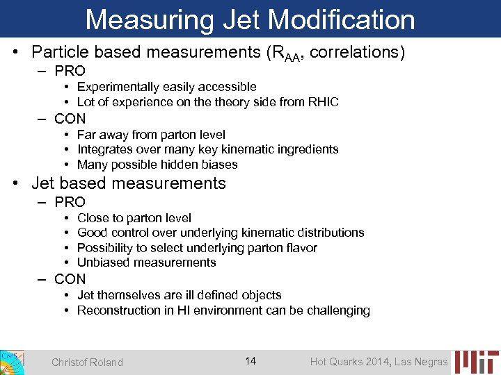 Measuring Jet Modification • Particle based measurements (RAA, correlations) – PRO • Experimentally easily