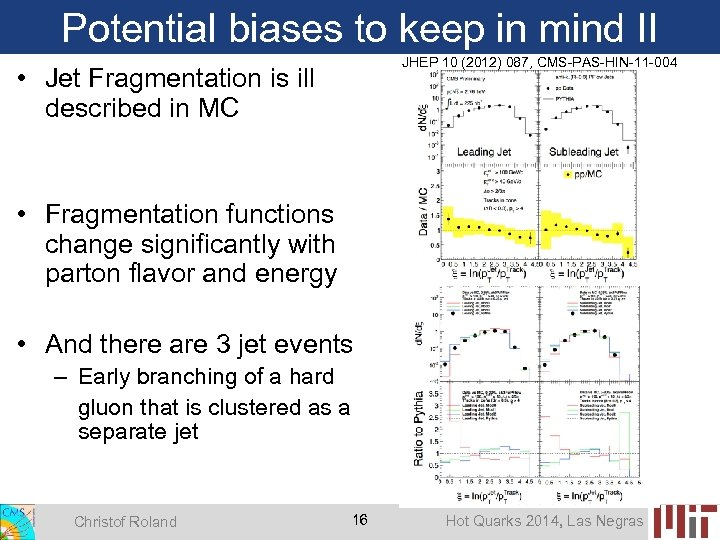 Potential biases to keep in mind II JHEP 10 (2012) 087, CMS-PAS-HIN-11 -004 •