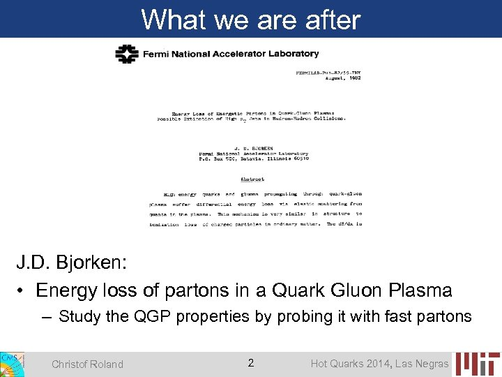What we are after J. D. Bjorken: • Energy loss of partons in a