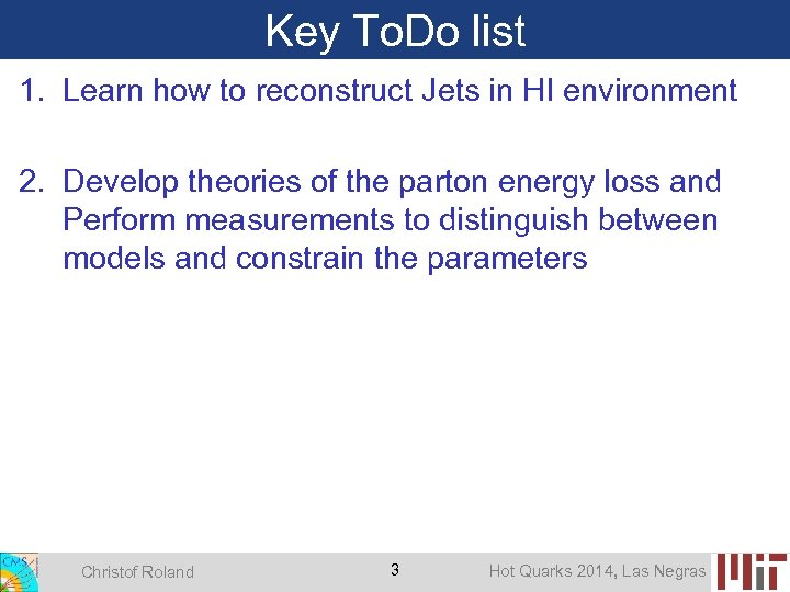 Key To. Do list 1. Learn how to reconstruct Jets in HI environment 2.