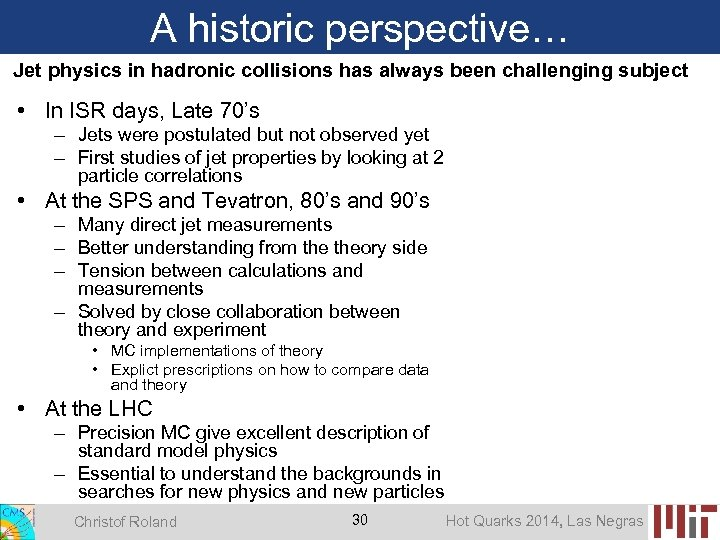 A historic perspective… Jet physics in hadronic collisions has always been challenging subject •