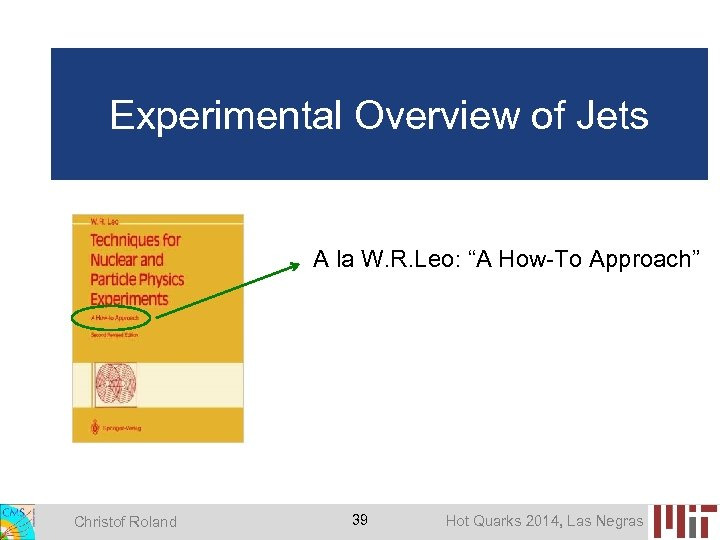 "Experimental Overview of Jets A la W. R. Leo: ""A How-To Approach"" Christof Roland"