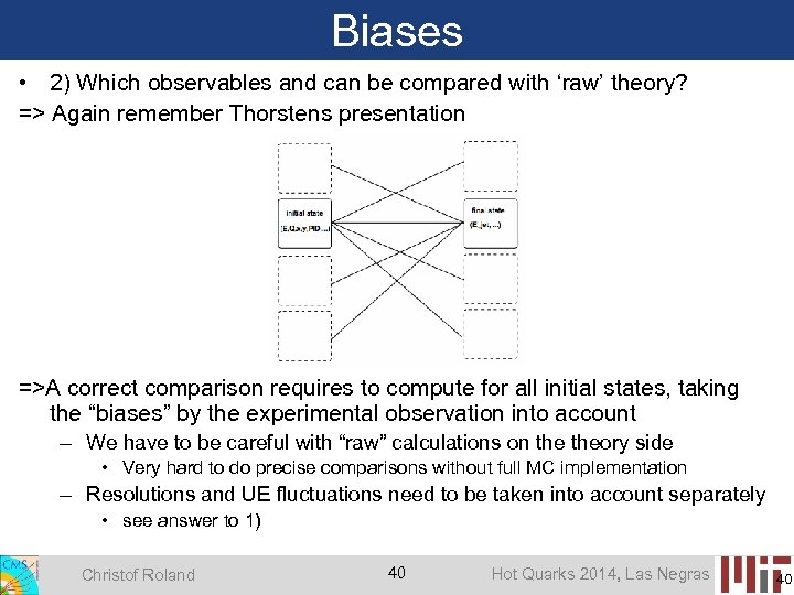 Biases • 2) Which observables and can be compared with 'raw' theory? => Again