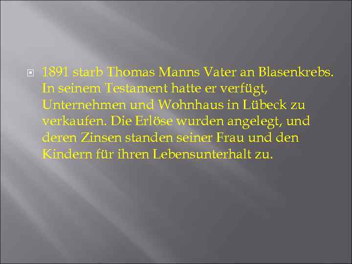 1891 starb Thomas Manns Vater an Blasenkrebs. In seinem Testament hatte er verfügt,