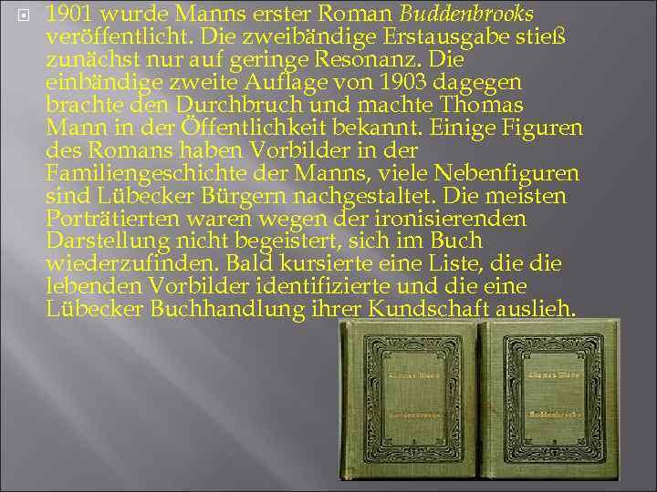 1901 wurde Manns erster Roman Buddenbrooks veröffentlicht. Die zweibändige Erstausgabe stieß zunächst nur