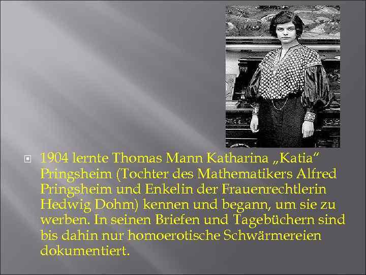 """1904 lernte Thomas Mann Katharina """"Katia"""" Pringsheim (Tochter des Mathematikers Alfred Pringsheim und"""
