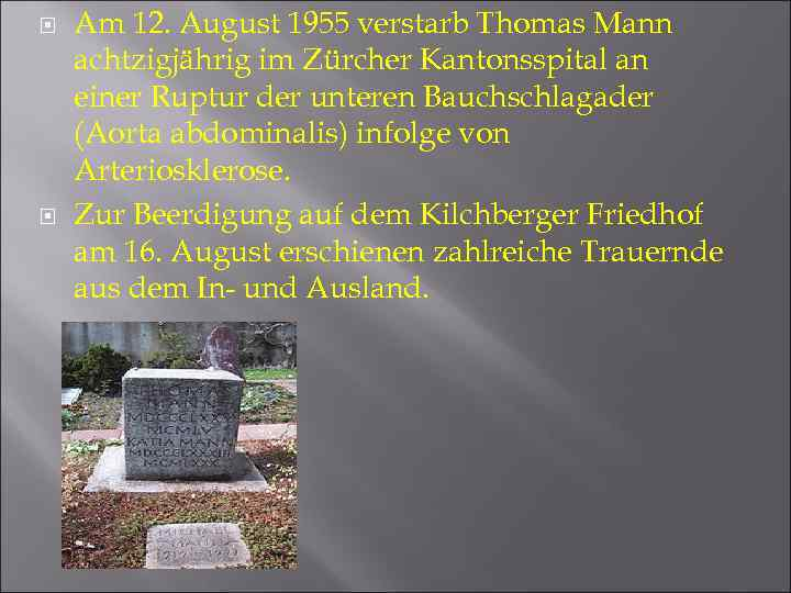 Am 12. August 1955 verstarb Thomas Mann achtzigjährig im Zürcher Kantonsspital an einer