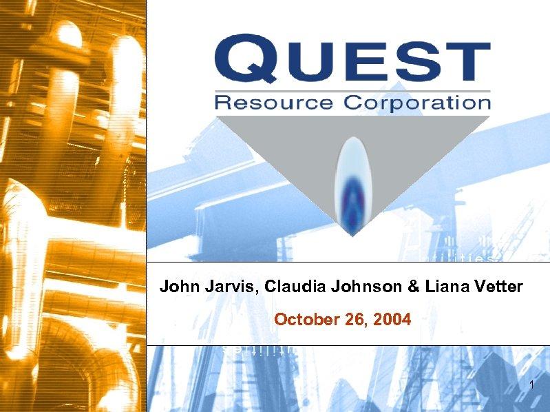 John Jarvis, Claudia Johnson & Liana Vetter October 26, 2004 1