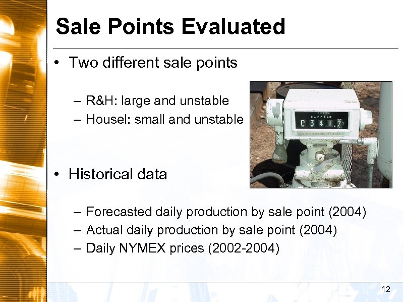 Sale Points Evaluated • Two different sale points – R&H: large and unstable –