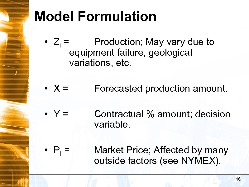 Model Formulation • Zi = Production; May vary due to equipment failure, geological variations,