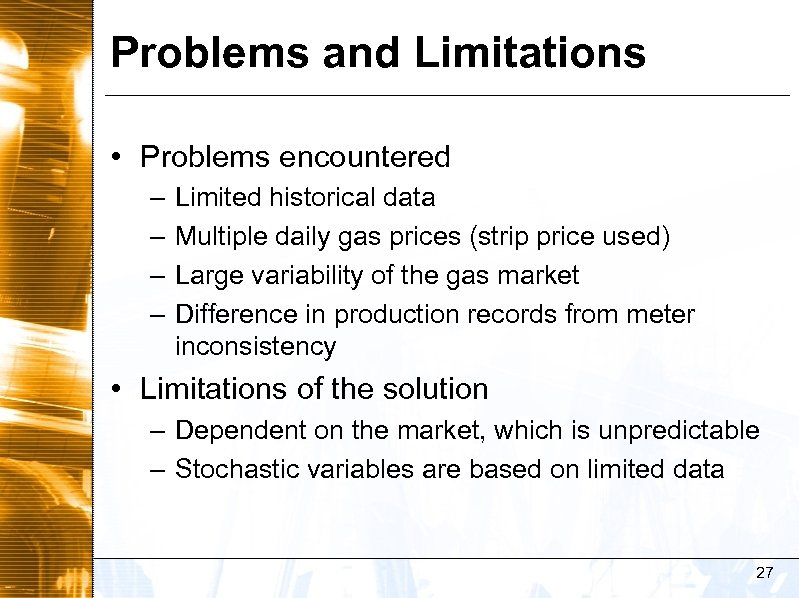 Problems and Limitations • Problems encountered – – Limited historical data Multiple daily gas