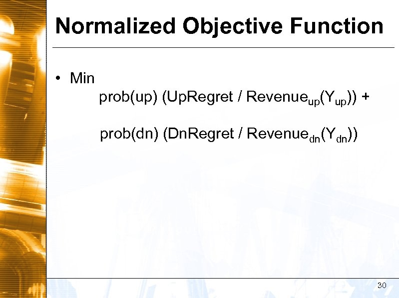 Normalized Objective Function • Min prob(up) (Up. Regret / Revenueup(Yup)) + prob(dn) (Dn. Regret