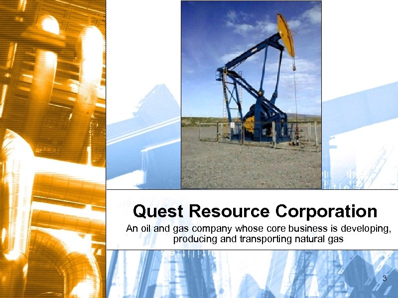 Quest Resource Corporation An oil and gas company whose core business is developing, producing