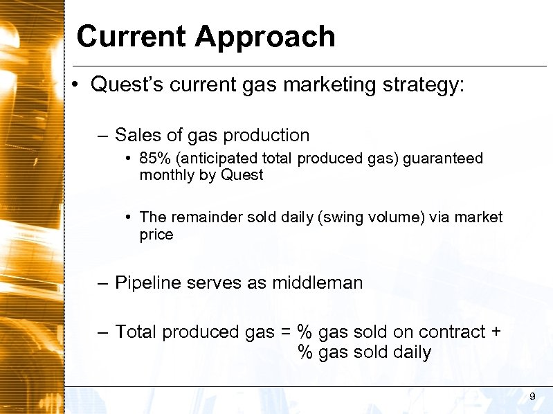 Current Approach • Quest's current gas marketing strategy: – Sales of gas production •