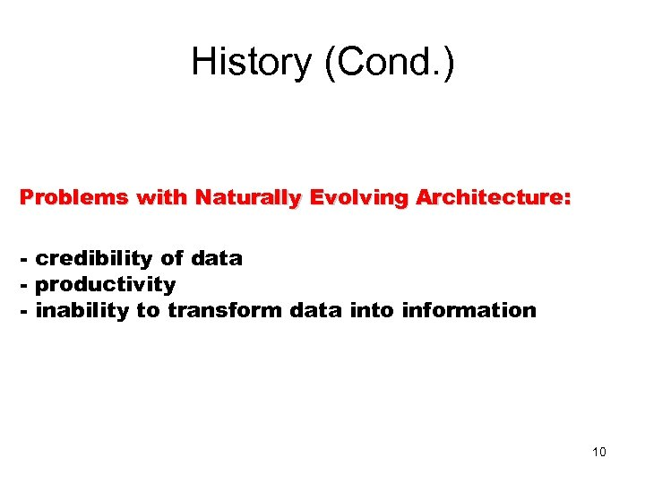 History (Cond. ) Problems with Naturally Evolving Architecture: - credibility of data - productivity