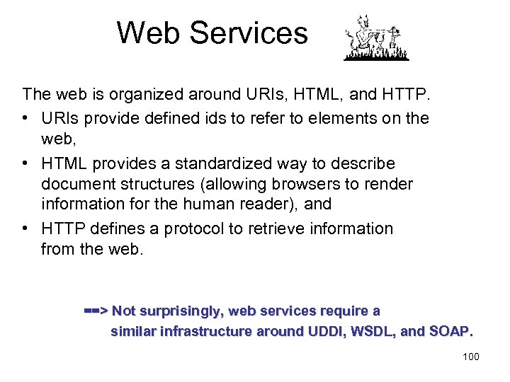 Web Services The web is organized around URIs, HTML, and HTTP. • URIs provide