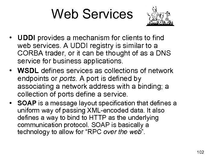 Web Services • UDDI provides a mechanism for clients to find web services. A