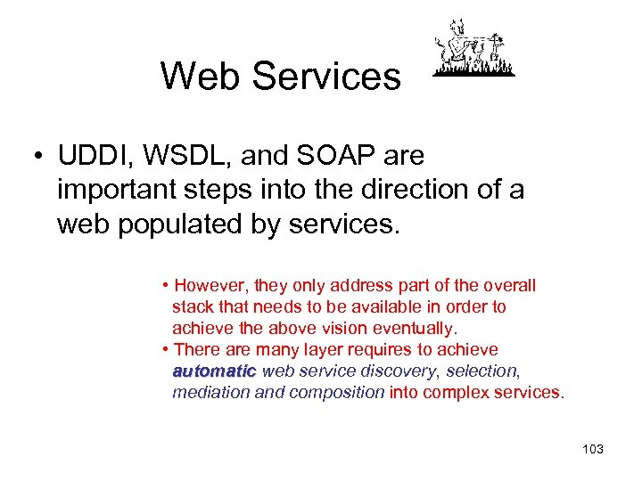 Web Services • UDDI, WSDL, and SOAP are important steps into the direction of