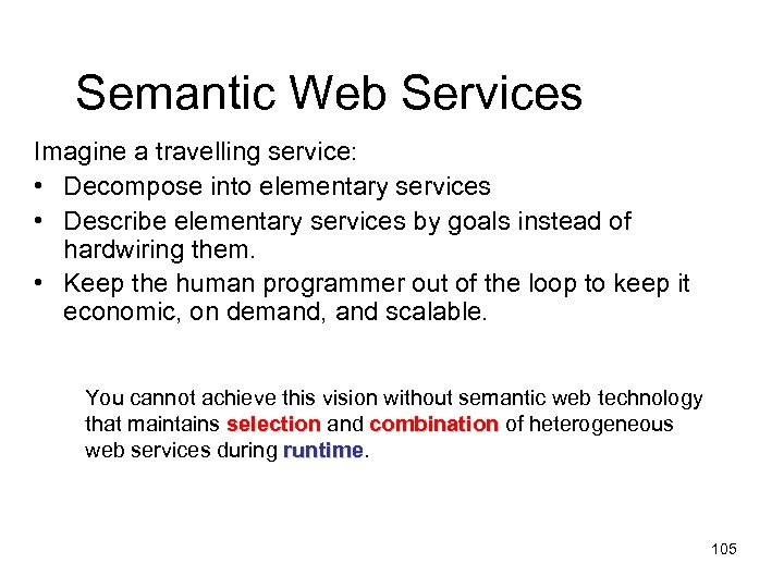 Semantic Web Services Imagine a travelling service: • Decompose into elementary services • Describe