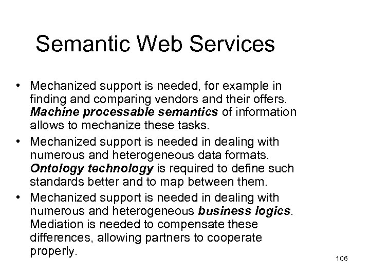 Semantic Web Services • Mechanized support is needed, for example in finding and comparing
