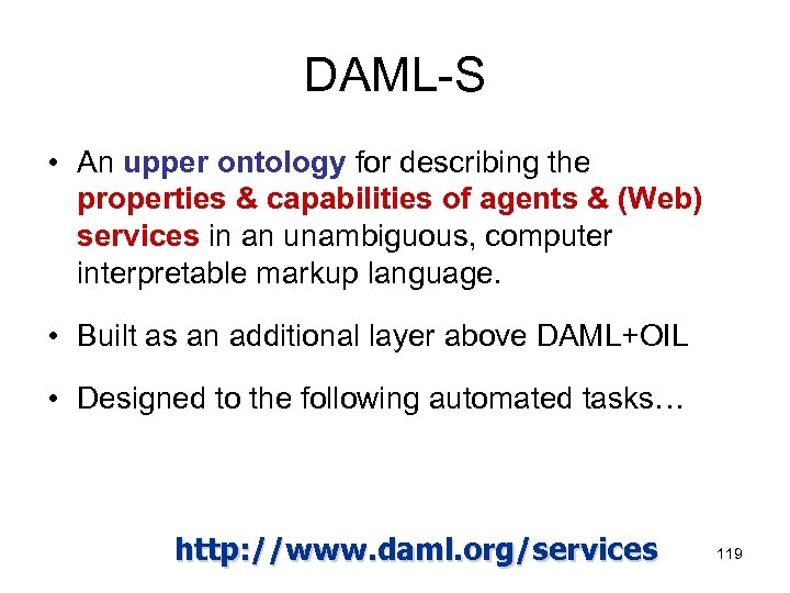 DAML-S • An upper ontology for describing the properties & capabilities of agents &