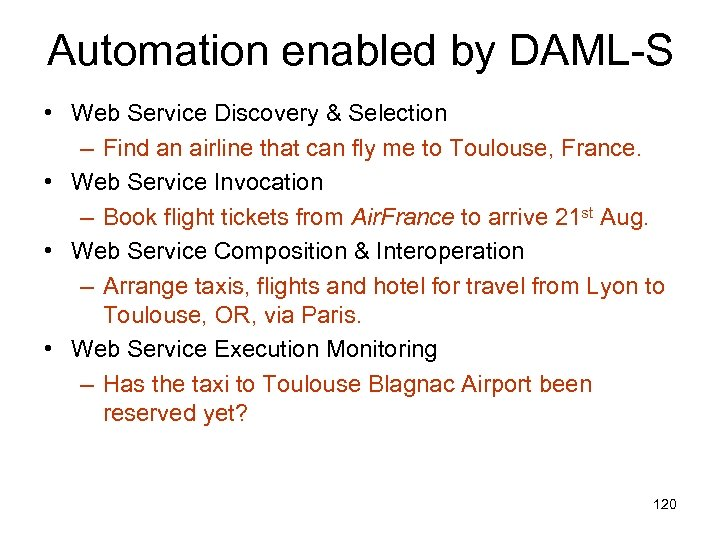 Automation enabled by DAML-S • Web Service Discovery & Selection – Find an airline
