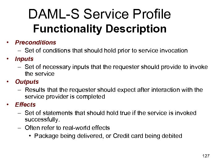 DAML-S Service Profile Functionality Description • Preconditions – Set of conditions that should hold