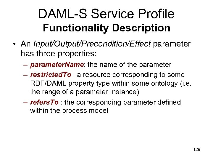 DAML-S Service Profile Functionality Description • An Input/Output/Precondition/Effect parameter has three properties: – parameter.