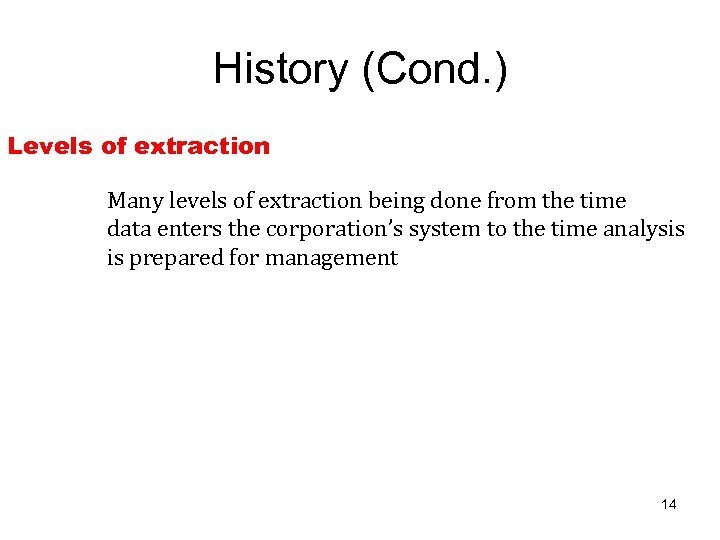 History (Cond. ) Levels of extraction Many levels of extraction being done from the