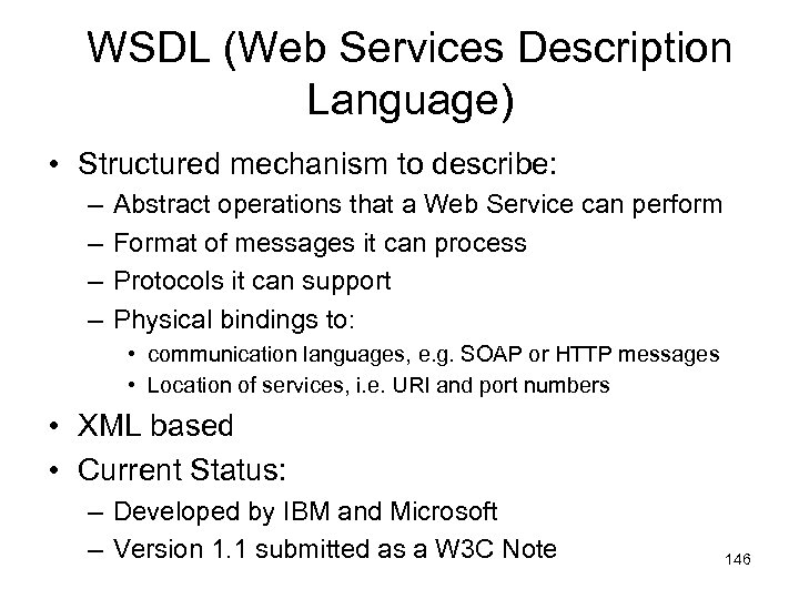 WSDL (Web Services Description Language) • Structured mechanism to describe: – – Abstract operations