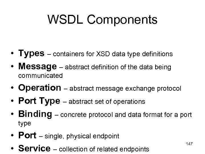 WSDL Components • Types – containers for XSD data type definitions • Message –