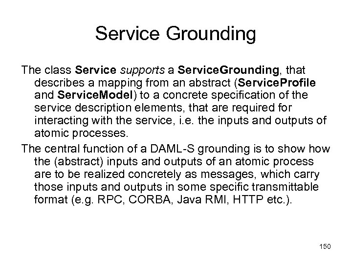 Service Grounding The class Service supports a Service. Grounding, that describes a mapping from