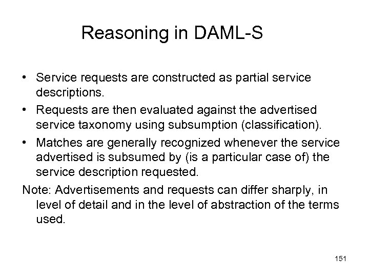 Reasoning in DAML-S • Service requests are constructed as partial service descriptions. • Requests