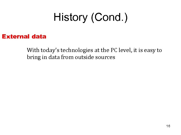 History (Cond. ) External data With today's technologies at the PC level, it is