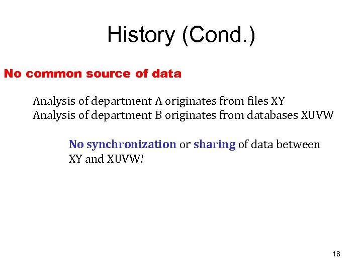 History (Cond. ) No common source of data Analysis of department A originates from