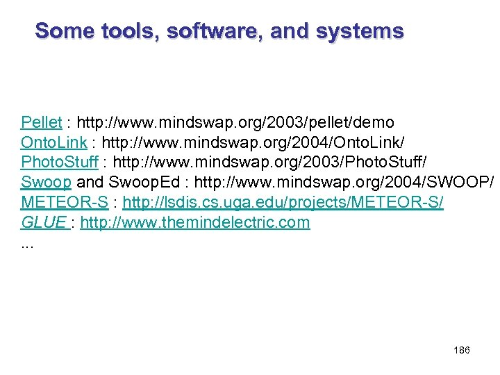 Some tools, software, and systems Pellet : http: //www. mindswap. org/2003/pellet/demo Onto. Link :