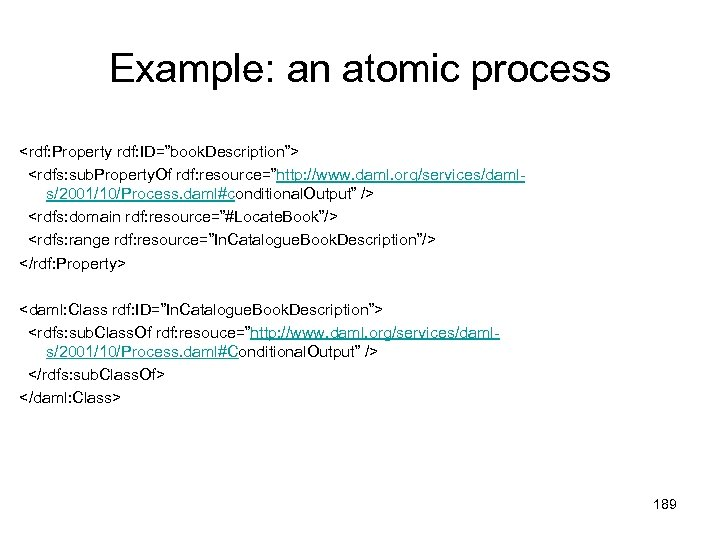 "Example: an atomic process <rdf: Property rdf: ID=""book. Description""> <rdfs: sub. Property. Of rdf:"
