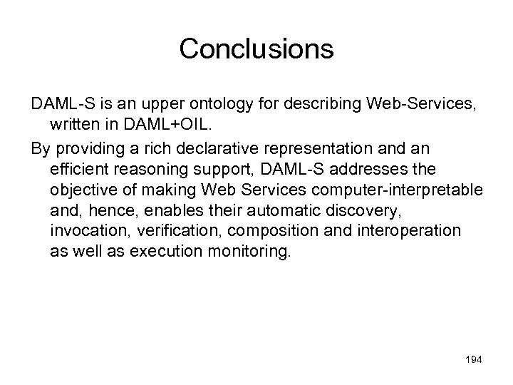 Conclusions DAML-S is an upper ontology for describing Web-Services, written in DAML+OIL. By providing