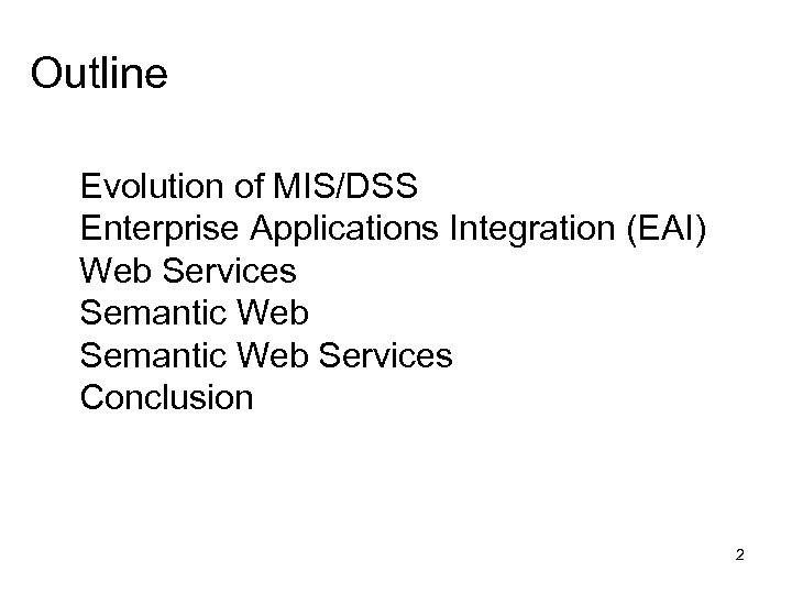 Outline Evolution of MIS/DSS Enterprise Applications Integration (EAI) Web Services Semantic Web Services Conclusion