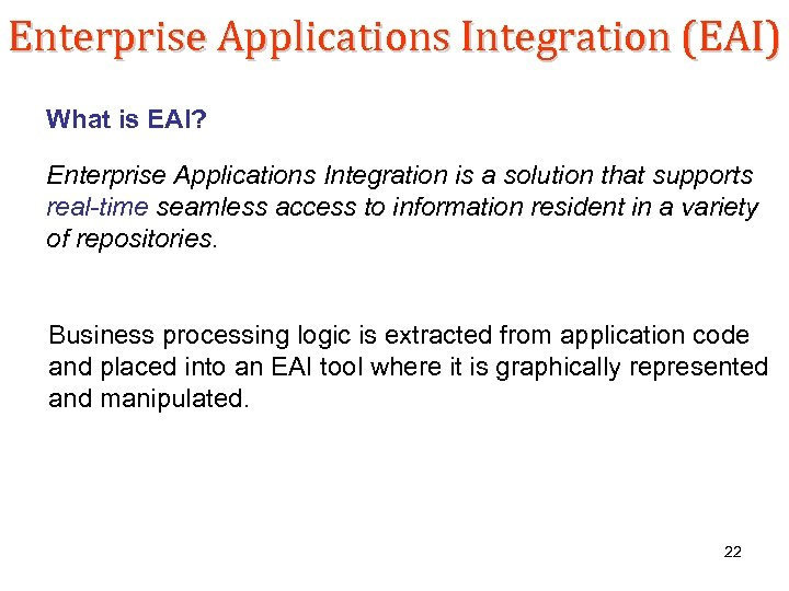 Enterprise Applications Integration (EAI) What is EAI? Enterprise Applications Integration is a solution that