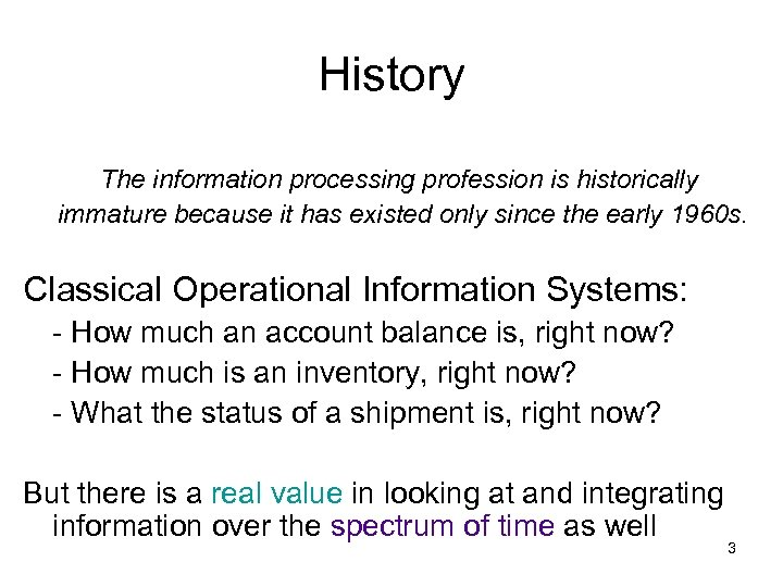 History The information processing profession is historically immature because it has existed only since