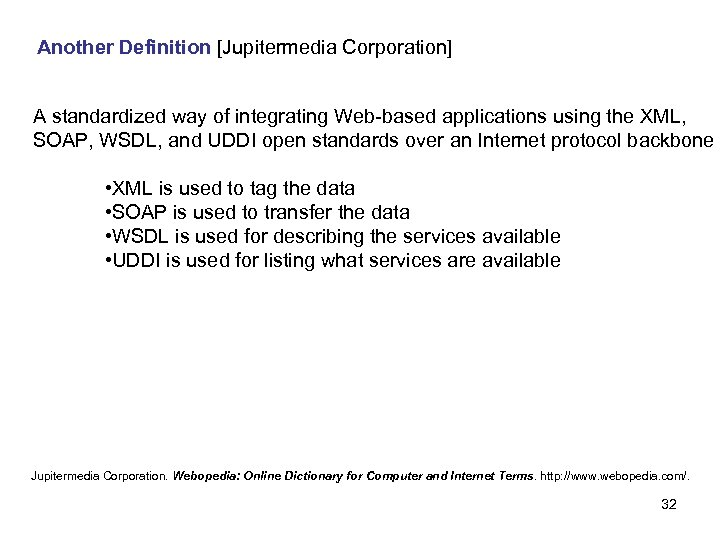 Another Definition [Jupitermedia Corporation] A standardized way of integrating Web-based applications using the XML,
