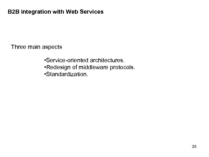 B 2 B integration with Web Services Three main aspects • Service-oriented architectures. •
