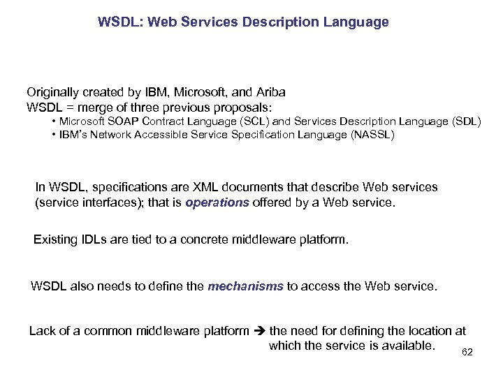 WSDL: Web Services Description Language Originally created by IBM, Microsoft, and Ariba WSDL =