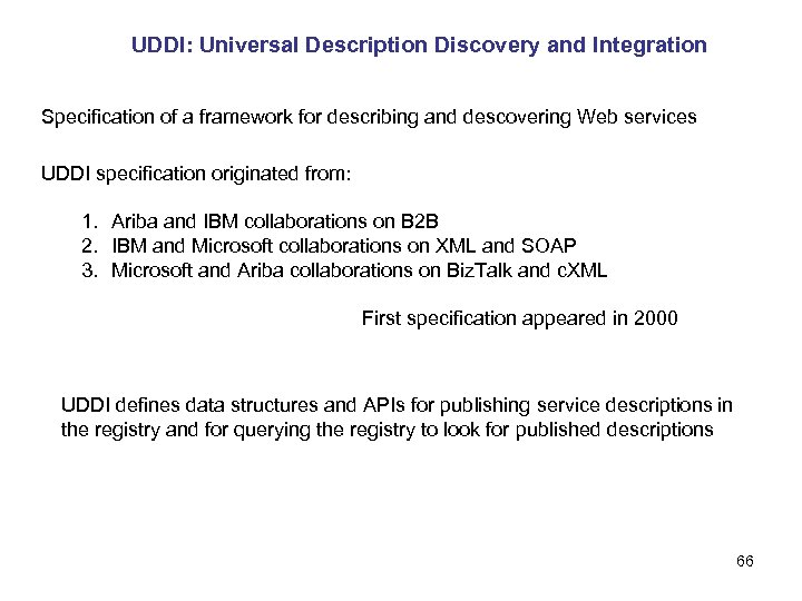 UDDI: Universal Description Discovery and Integration Specification of a framework for describing and descovering