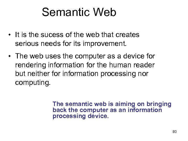 Semantic Web • It is the sucess of the web that creates serious needs