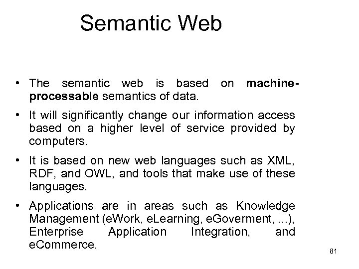 Semantic Web • The semantic web is based on machineprocessable semantics of data. •