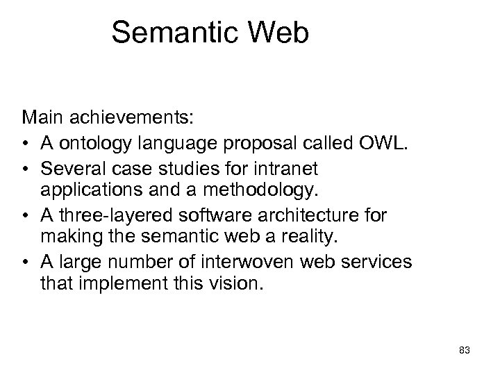 Semantic Web Main achievements: • A ontology language proposal called OWL. • Several case