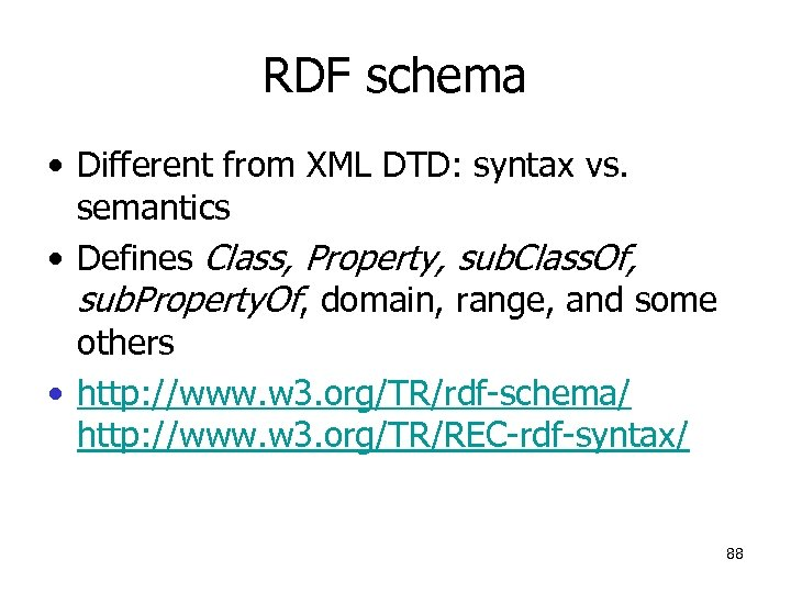 RDF schema • Different from XML DTD: syntax vs. semantics • Defines Class, Property,
